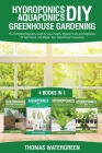 Hydroponics DIY, Aquaponics DIY, Greenhouse Gardening: 4 Books In 1 -The Complete Beginners Guide to Grow Healthy Organic Fruits and Vegetables All Ye Cover Image