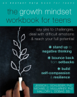 The Growth Mindset Workbook for Teens: Say Yes to Challenges, Deal with Difficult Emotions, and Reach Your Full Potential Cover Image