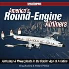 America's Round-Engine Airliners: Airframes and Powerplants in the Golden Age of Aviation Cover Image