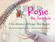 Rosie the Tarantula: A True Adventure in Chicago's Field Museum Cover Image