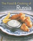 The Food & Cooking of Russia: Discover the Rich and Varied Character of Russian Cuising, in 60 Authentic Recipes and 300 Glorious Photographs Cover Image