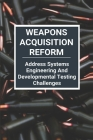 Weapons Acquisition Reform: Address Systems Engineering And Developmental Testing Challenges: Acquisition Weapons School Cover Image