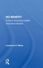 No Benefit: Crisis in America's Health Insurance Industry Cover Image