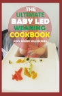 The Ultimate Baby Led Weaning Cookbook Cover Image