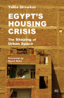 Egypt's Housing Crisis: The Shaping of Urban Space Cover Image