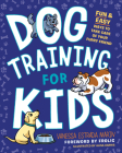 Dog Training for Kids: Fun and Easy Ways to Care for Your Furry Friend Cover Image