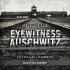 Eyewitness Auschwitz Lib/E: Three Years in the Gas Chambers Cover Image