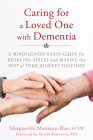 Caring for a Loved One with Dementia: A Mindfulness-Based Guide for Reducing Stress and Making the Best of Your Journey Together Cover Image