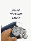 Blood Pressure Levels: Blood Pressure Tracker - Hypertension Log - Silent Killer Logbook - Systolic Diastolic Measurement - Blood Sugar Track Cover Image