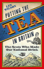Putting the Tea in Britain: The Scots Who Made Our National Drink Cover Image