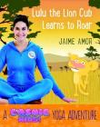 Lulu the Lion Cub Learns to Roar: A Cosmic Kids Yoga Adventure Cover Image