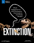Extinction: What Happened to the Dinosaurs, Mastodons, and Dodo Birds? with 25 Projects (Build It Yourself) Cover Image