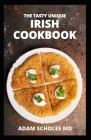 The Tasty Unique Irish Cookbook: The Complete Guide to Irish Cuisine, Nutritional And Various Delicious Recipes Cover Image