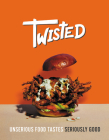 Twisted: A Cookbook: Unserious Food Tastes Seriously Good Cover Image