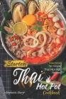 Starter Thai Hot Pot Cookbook: Delectable Yet Simple Thai Hot Pot Recipes Cover Image