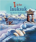 I Is for Inuksuk: An Arctic Celebration Cover Image