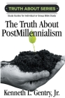 The Truth about Postmillennialism: A Study Guide for Individual or Group Bible Study Cover Image
