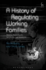 A History of Regulating Working Families: Strains, Stereotypes, Strategies and Solutions Cover Image