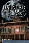 Haunted Springfield, Illinois (Haunted America) Cover Image