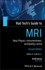 Rad Tech's Guide to MRI: Basic Physics, Instrumentation, and Quality Control Cover Image