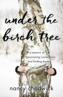 Under the Birch Tree: A Memoir of Discovering Connections and Finding Home Cover Image