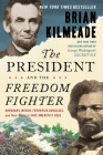 The President and the Freedom Fighter: Abraham Lincoln, Frederick Douglass, and Their Battle to Save America's Soul Cover Image