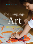 The Language of Art: Inquiry-Based Studio Practices in Early Childhood Settings Cover Image