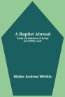 A Baptist Abroad: Travels And Adventures Of Europe And All Bible Lands Cover Image