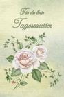 Für die beste Tagemutter: Rosen Notizbuch - Tagebuch - Geschenk - Abschiedsgeschenk für Tagesmütter, Betreuerin und Kinderfrau Cover Image