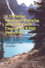 A Christian Geologist Explains Why the Earth Cannot Be 6,000 Years Old: Let's Heal the Divide in the Church Cover Image