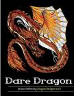 Adult Coloring Books: Dare Dragons: Over 25 Stress Relieving Dragon Designs Volume 1 Cover Image