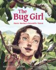 The Bug Girl: Maria Merian's Scientific Vision Cover Image