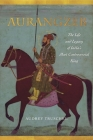 Aurangzeb: The Life and Legacy of India's Most Controversial King Cover Image