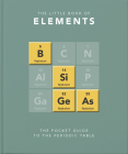 Little Book of Elements: A Pocket Guide to the Periodic Table (Little Book Of...) Cover Image
