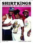 Shirt Kings: Pioneers of Hip Hop Fashion Cover Image