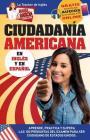 Ciudadanía Americana: Aprende, practica y supera las 100 preguntas del examen para ser Ciudadano de Estados Unidos Cover Image