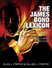 The James Bond Lexicon: The Unauthorized Guide to the World of 007 in Novels, Movies and Comics Cover Image