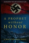 A Prophet Without Honor: A Novel of Alternative History Cover Image