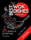 Best WOK Dishes Cookbook: 25 Simple and Satisfying Recipes Cover Image