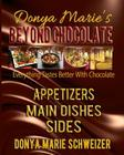 Donya Marie's Beyond Chocolate: Appetizers, Main Dishes, Sides: Everything Tastes Better With Chocolate Cover Image