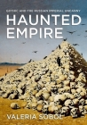 Haunted Empire: Gothic and the Russian Imperial Uncanny Cover Image