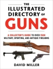 The Illustrated Directory of Guns: A Collector's Guide to Over 1500 Military, Sporting, and Antique Firearms Cover Image