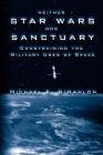 Neither Star Wars Nor Sanctuary: Constraining the Military Uses of Space Cover Image