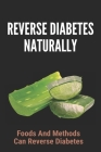 Reverse Diabetes Naturally: Foods And Methods Can Reverse Diabetes: Reverse Type 2 Diabetes With Juicing Cover Image