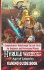 Hyrule Warriors Age of Calamity Gaming Guide Book: A Comprehensive Walkthrough Tips and Tricks For Beginners and Professional Players Cover Image