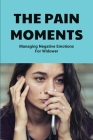 The Pain Moments: Managing Negative Emotions For Widower: Shock Cover Image