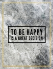 To be happy is a great decision.: College Ruled Marble Design 100 Pages Large Size 8.5