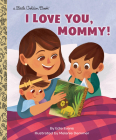 I Love You, Mommy! (Little Golden Book) Cover Image