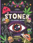 MIDNIGHT STONER Coloring Book + BONUS Bookmarks Page!!: Stoner's Perfect Gift! Funny Trippy Coloring Book For Adults, Mindful Zendoodle Coloring. Cover Image