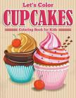 Let's Color Cupcakes - Coloring Book for Kids Cover Image